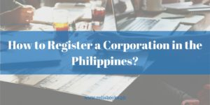 How to Register a Corporation in the Philippines